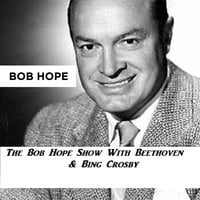 The Bob Hope Show With Beethoven & Bing Crosby - Bob Hope