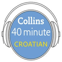 Croatian in 40 Minutes - Learn to speak Croatian in minutes with Collins - Collins
