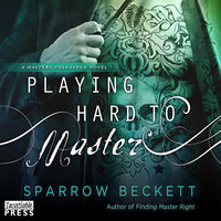 Playing Hard to Master - Sparrow Beckett