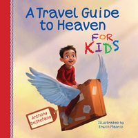 A Travel Guide to Heaven for Kids - Anthony DeStefano