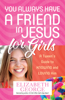 You Always Have a Friend in Jesus for Girls - Elizabeth George