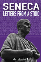 Letters from a Stoic - Seneca Seneca