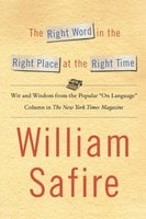 The Right Word in the Right Place at the Right Time - William Safire