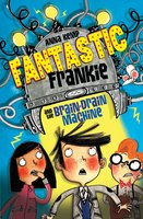 Fantastic Frankie and the Brain-Drain Machine - Anna Kemp