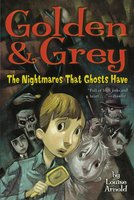 Golden & Grey: The Nightmares That Ghosts Have - Louise Arnold