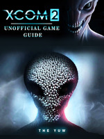Xcom 2 Unofficial Game Guide - The Yuw