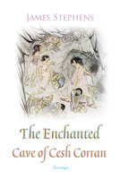 The Enchanted Cave of Cesh Corran - James Stephens