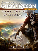 Tom Clancys Ghost Recon Wildlands Game Guide Unofficial - The Yuw