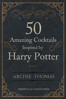 50 Amazing Cocktails Inspired by Harry Potter - Archie Thomas
