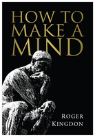 How To Make A Mind - Kingdon Roger