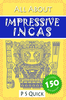 All About: Impressive Incas - P.S. Quick