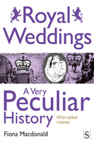 Royal Weddings, A Very Peculiar History - Fiona Macdonald