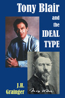 Tony Blair and the Ideal Type - J.H. Grainger