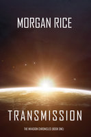 Transmission (The Invasion Chronicles—Book One): A Science Fiction Thriller - Morgan Rice