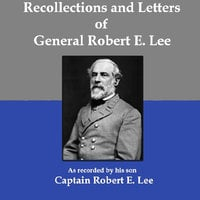 Recollections and Letters of General Robert E. Lee - Captain Robert E. Lee