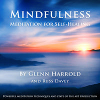 Mindfulness Meditation for Self-Healing - Glenn Harrold,Russ Davey