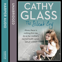The Silent Cry - There is little Kim can do as her mothers mental health spirals out of control - Cathy Glass