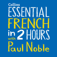 Essential French in 2 hours with Paul Noble - Paul Noble