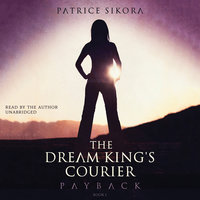 The Dream King's Courier: Payback - Patrice Sikora