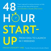 48-Hour Start-up - From idea to launch in 1 weekend - Fraser Doherty MBE