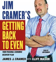 Jim Cramer's Getting Back to Even - James J. Cramer