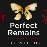 A Di Callanach Thriller - Perfect Remains - Helen Fields