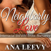 Interracial BWWM Erotic Romance - Neighborly Love - Ana Leevy