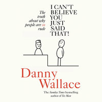 I Can't Believe You Just Said That - Danny Wallace