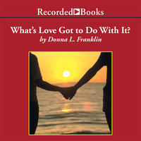 What's Love Got to Do with It? - Donna Franklin