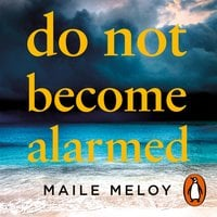 Do Not Become Alarmed - Maile Meloy