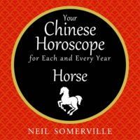 Your Chinese Horoscope for Each and Every Year - Horse - Neil Somerville