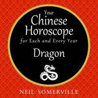 Your Chinese Horoscope for Each and Every Year - Dragon - Neil Somerville