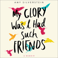 My Glory Was I Had Such Friends - Amy Silverstein