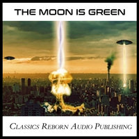 The Moon is Green - Classics Reborn Audio Publishing