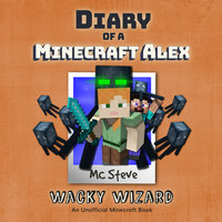 Diary of a Minecraft Alex Book 4 - Wacky Wizard - MC Steve