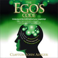 The Ego's Code - Understand the truth behind your negativity! - Clayton John Ainger