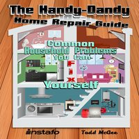 The Handy-Dandy Home Repair Guide - Instafo, Todd McGee