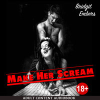 Make Her Scream - Erotic Fantasies That Satisfy Your Needs! - Bridgit Embers