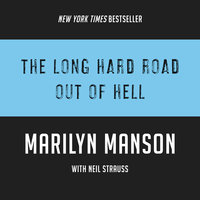 The Long Hard Road Out of Hell - Neil Strauss,Marilyn Manson