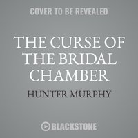 The Curse of the Bridal Chamber - Hunter Murphy