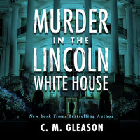Murder In the Lincoln White House - C. M. Gleason
