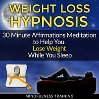 Weight Loss Hypnosis: 30 Minute Affirmations Meditation to Help You Lose Weight While You Sleep - Mindfulness Training