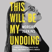 This Will Be My Undoing - Morgan Jerkins