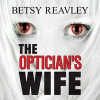 The Optician's Wife - Betsy Reavley