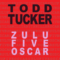 Zulu Five Oscar - Todd Tucker