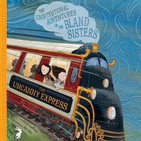 The Uncanny Express: The Unintentional Adventures of the Bland Sisters - Kara LaReau