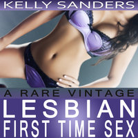 A Rare Vintage: Lesbian First Time Sex - Kelly Sanders
