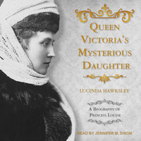 Queen Victoria's Mysterious Daughter - Lucinda Hawksley