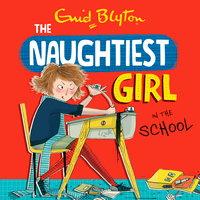 The Naughtiest Girl: Naughtiest Girl In The School - Enid Blyton