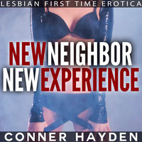 New Neighbor New Experience: Lesbian First Time Erotica - Conner Hayden